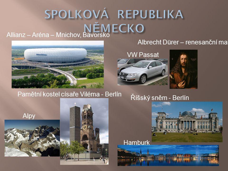 Říšský sněm - Berlín Allianz – Aréna – Mnichov, Bavorsko Pamětní kostel císaře Viléma - Berlín Albrecht Dürer – renesanční malíř VW Passat Alpy Hamburk