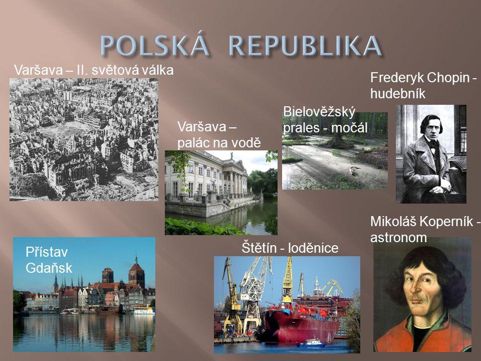 Přístav Gdaňsk Štětín - loděnice Mikoláš Koperník - astronom Frederyk Chopin - hudebník Varšava – II.