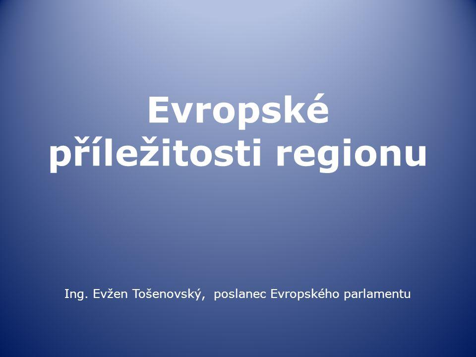 Evropské příležitosti regionu Ing. Evžen Tošenovský, poslanec Evropského parlamentu