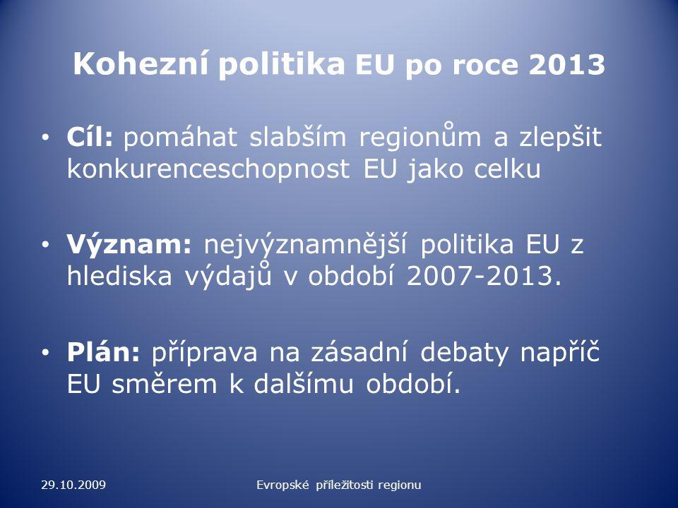Kohezní politika EU po roce 2013 Cíl: pomáhat slabším regionům a zlepšit konkurenceschopnost EU jako celku Význam: nejvýznamnější politika EU z hledis