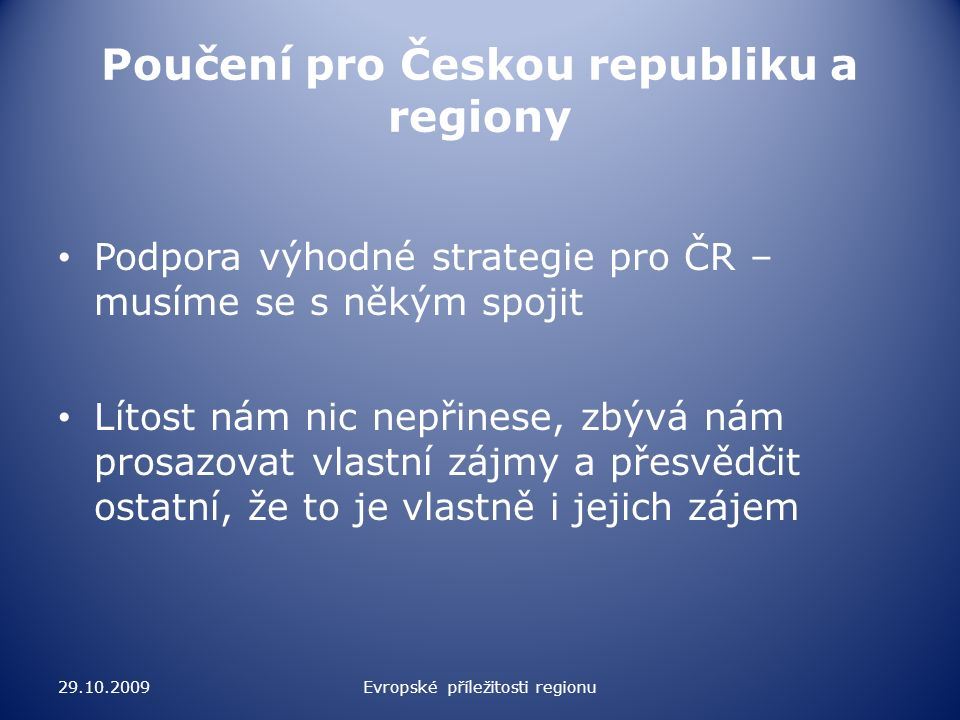 Poučení pro Českou republiku a regiony Podpora výhodné strategie pro ČR – musíme se s někým spojit Lítost nám nic nepřinese, zbývá nám prosazovat vlas
