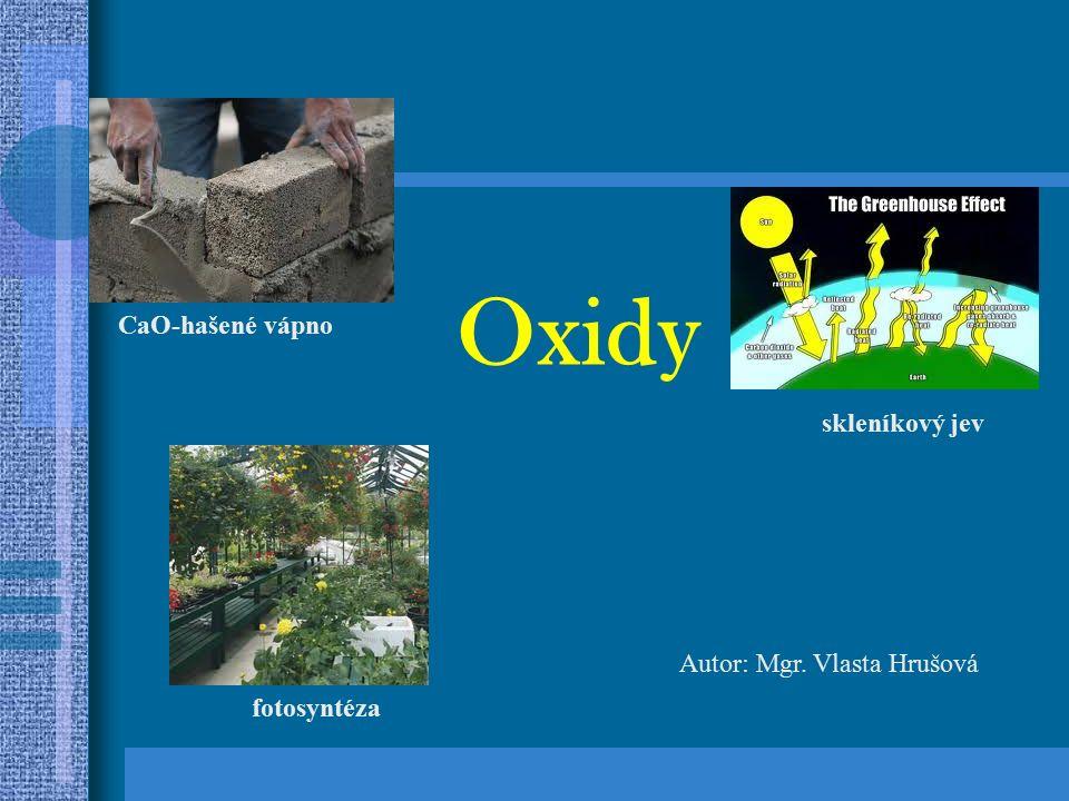 jsou dvouprvkové sloučeniny kyslíku s jiným prvkem Oxidy oxidační číslo kyslíku v oxidech je vždy -II součet všech hodnot oxidačních čísel v molekule je roven 0 Al 2 III O 3 -II 2.
