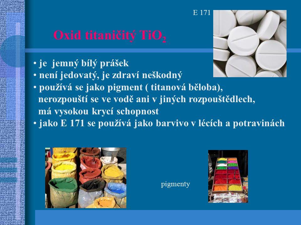 Oxid titaničitý TiO 2 je jemný bílý prášek není jedovatý, je zdraví neškodný používá se jako pigment ( titanová běloba), nerozpouští se ve vodě ani v jiných rozpouštědlech, má vysokou krycí schopnost jako E 171 se používá jako barvivo v lécích a potravinách pigmenty E 171