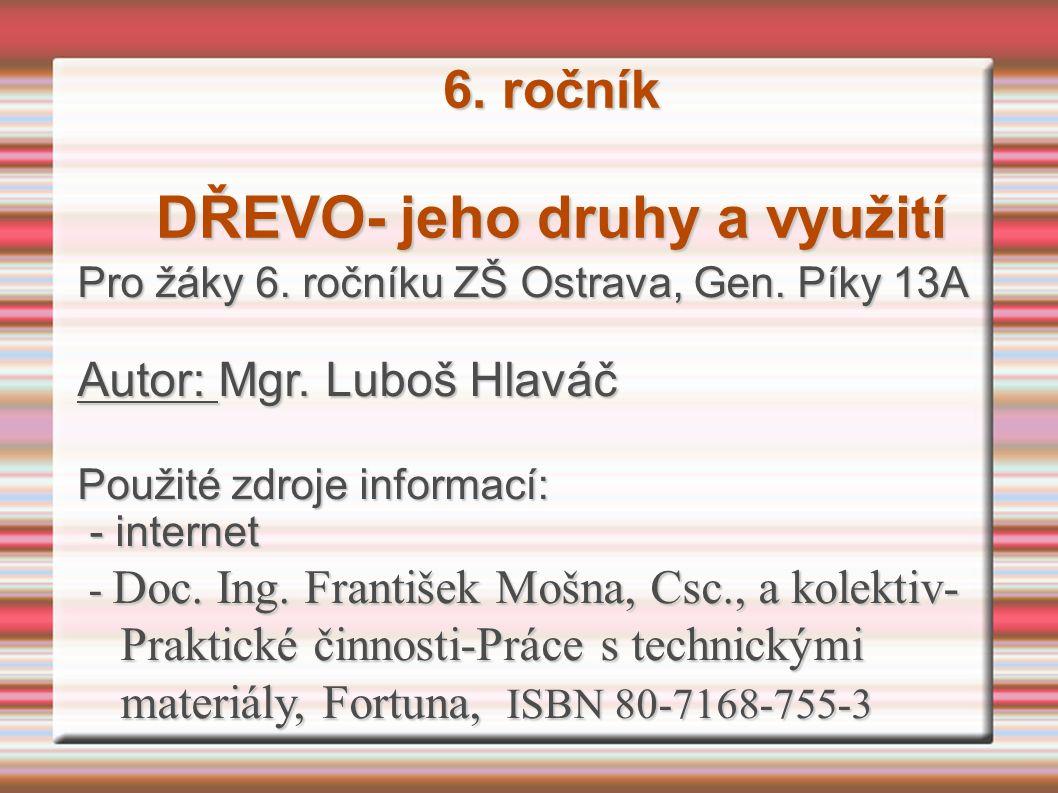 6. ročník DŘEVO- jeho druhy a využití Pro žáky 6.