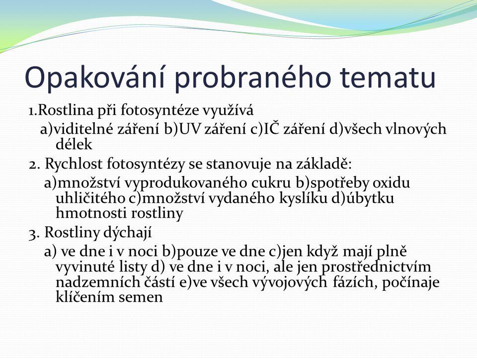 Opakování probraného tematu 1.Rostlina při fotosyntéze využívá a)viditelné záření b)UV záření c)IČ záření d)všech vlnových délek 2.