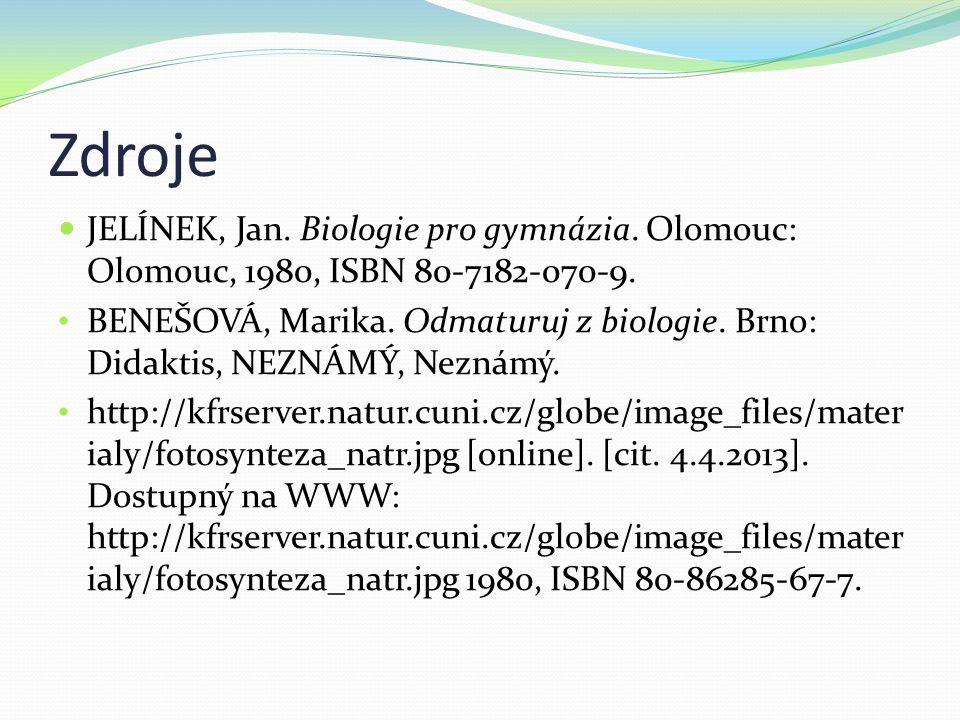 Zdroje JELÍNEK, Jan. Biologie pro gymnázia. Olomouc: Olomouc, 1980, ISBN 80-7182-070-9.