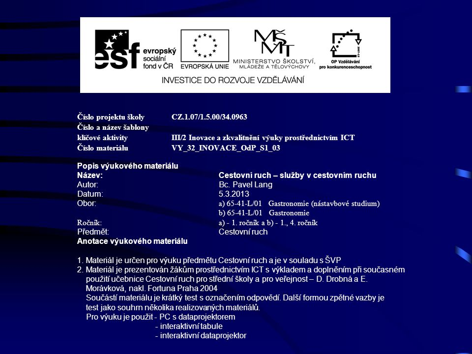 Číslo projektu školy CZ.1.07/1.5.00/34.0963 Číslo a název šablony klíčové aktivity III/2 Inovace a zkvalitnění výuky prostřednictvím ICT Číslo materiáluVY_32_INOVACE_OdP_S1_03 Popis výukového materiálu Název:Cestovní ruch – služby v cestovním ruchu Autor:Bc.