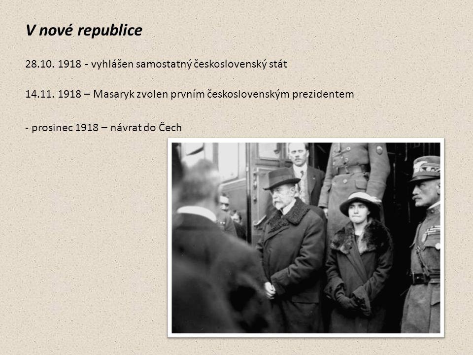 - vyhlášen samostatný československý stát28.10. 1918 14.11. 1918 – Masaryk zvolen prvním československým prezidentem - prosinec 1918 – návrat do Čech