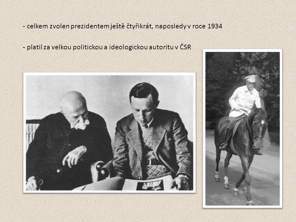 - platil za velkou politickou a ideologickou autoritu v ČSR - celkem zvolen prezidentem ještě čtyřikrát, naposledy v roce 1934