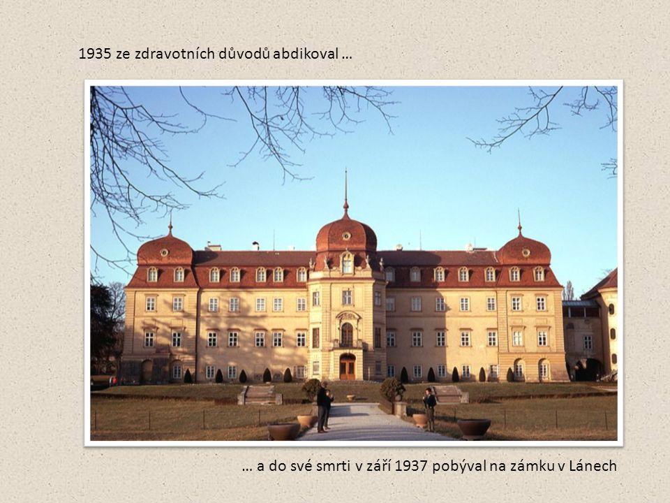 1935 ze zdravotních důvodů abdikoval … … a do své smrti v září 1937 pobýval na zámku v Lánech
