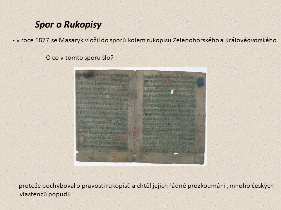 Spor o Rukopisy - v roce 1877 se Masaryk vložil do sporů kolem rukopisu Zelenohorského a Královédvorského O co v tomto sporu šlo? - protože pochyboval