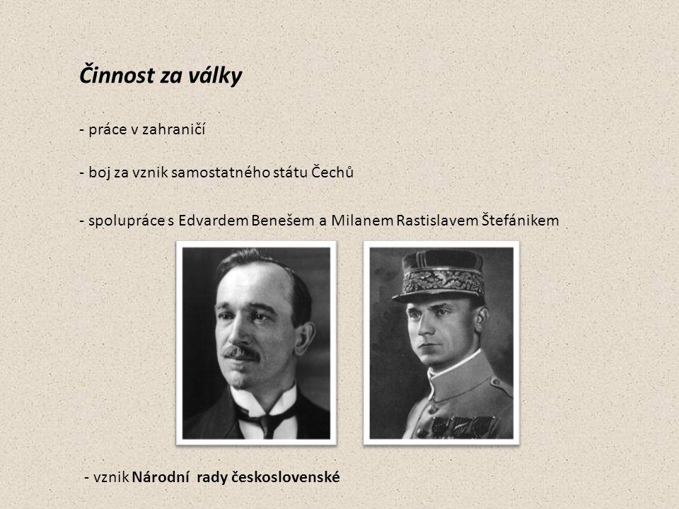 Činnost za války - práce v zahraničí - boj za vznik samostatného státu Čechů - spolupráce s Edvardem Benešem a Milanem Rastislavem Štefánikem - vznik