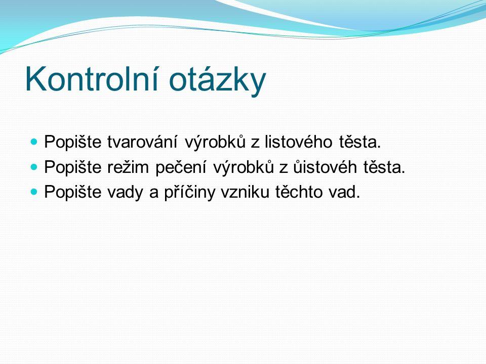 Kontrolní otázky Popište tvarování výrobků z listového těsta.