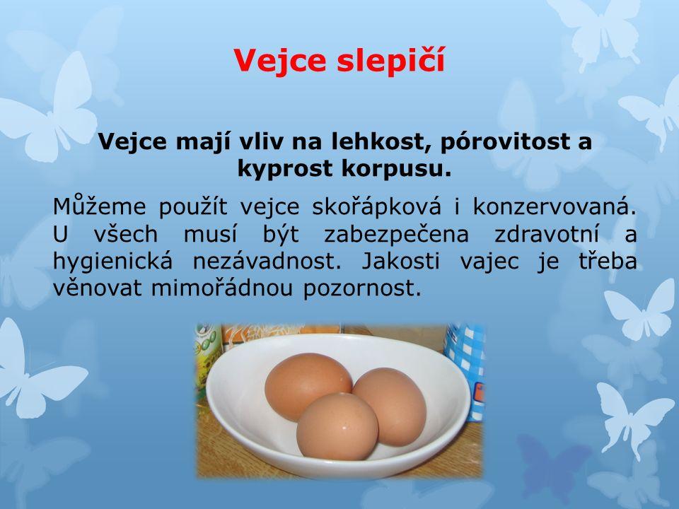 Vejce slepičí Vejce mají vliv na lehkost, pórovitost a kyprost korpusu.