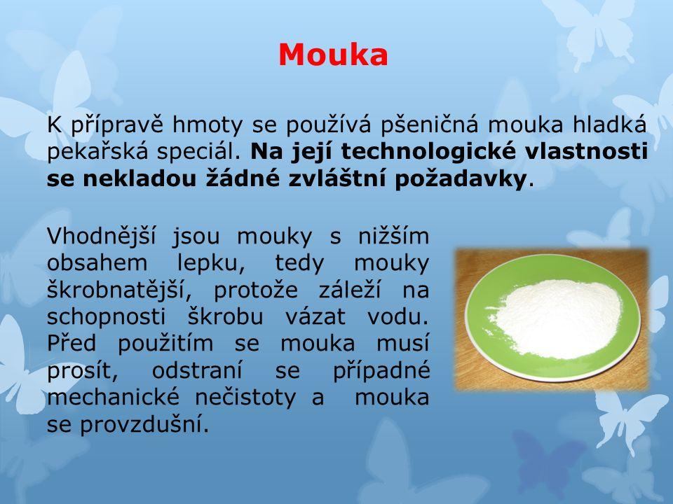 Mouka K přípravě hmoty se používá pšeničná mouka hladká pekařská speciál.