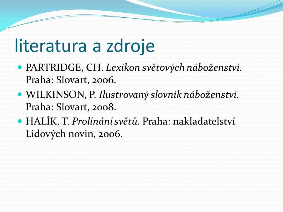 literatura a zdroje PARTRIDGE, CH. Lexikon světových náboženství.