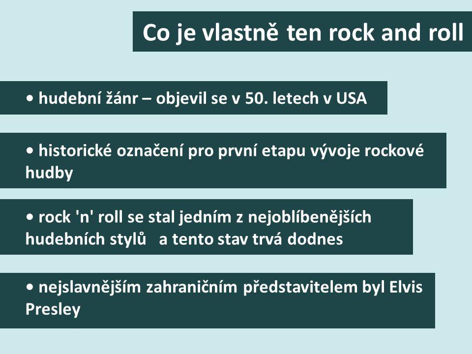 Co je vlastně ten rock and roll historické označení pro první etapu vývoje rockové hudby hudební žánr – objevil se v 50.
