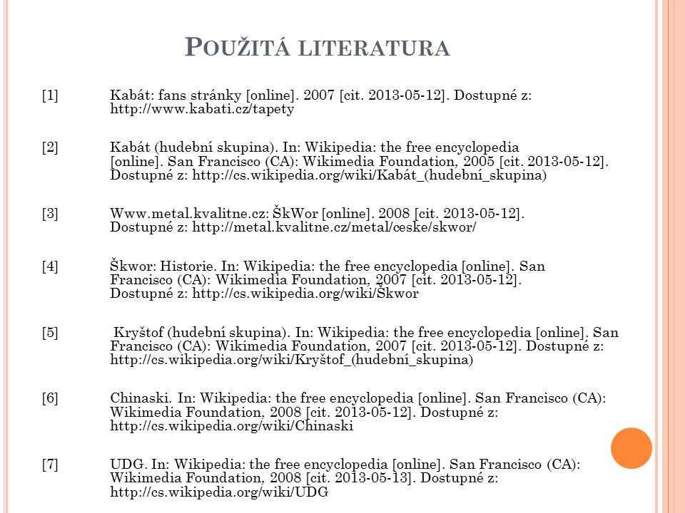 P OUŽITÁ LITERATURA [1] Kabát: fans stránky [online]. 2007 [cit. 2013-05-12]. Dostupné z: http://www.kabati.cz/tapety [2]Kabát (hudební skupina). In: