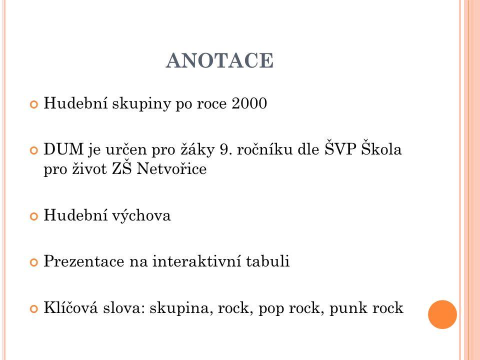 ANOTACE Hudební skupiny po roce 2000 DUM je určen pro žáky 9.