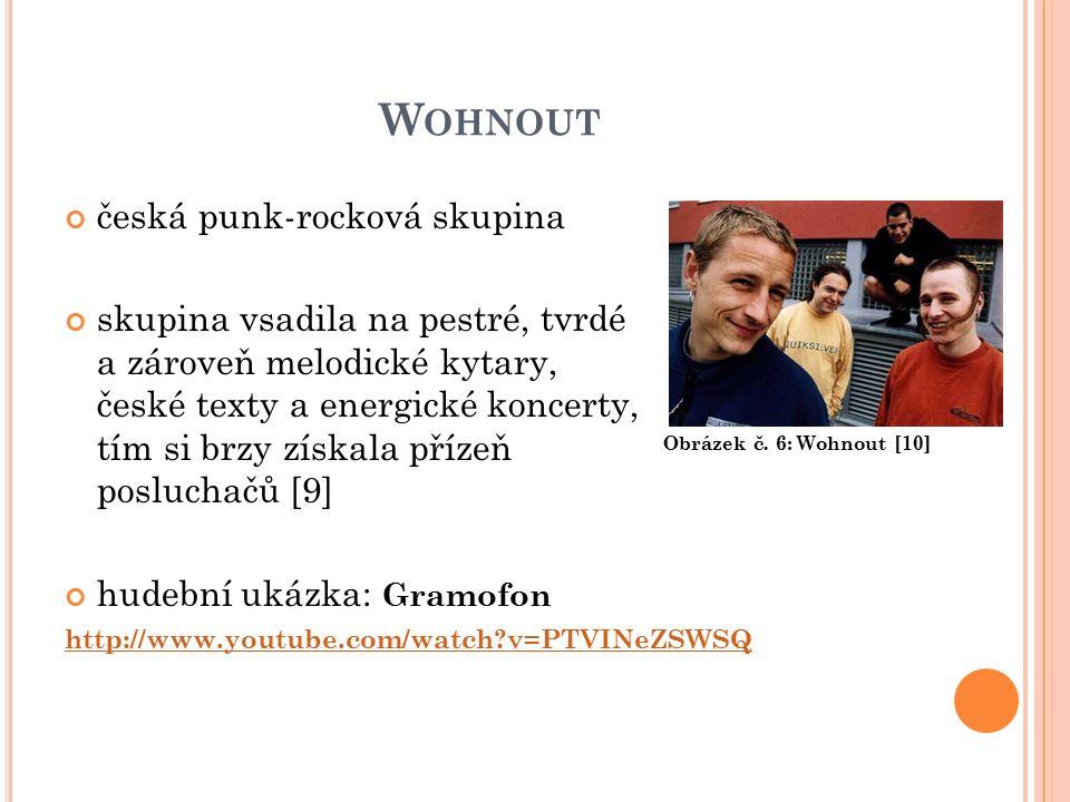 W OHNOUT česká punk-rocková skupina skupina vsadila na pestré, tvrdé a zároveň melodické kytary, české texty a energické koncerty, tím si brzy získala přízeň posluchačů [9] hudební ukázka: Gramofon http://www.youtube.com/watch v=PTVINeZSWSQ Obrázek č.