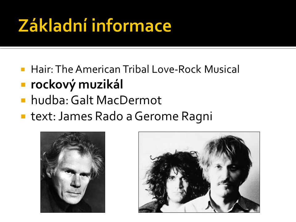  Hair: The American Tribal Love-Rock Musical  rockový muzikál  hudba: Galt MacDermot  text: James Rado a Gerome Ragni