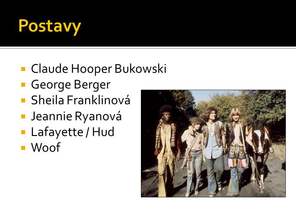  Claude Hooper Bukowski  George Berger  Sheila Franklinová  Jeannie Ryanová  Lafayette / Hud  Woof