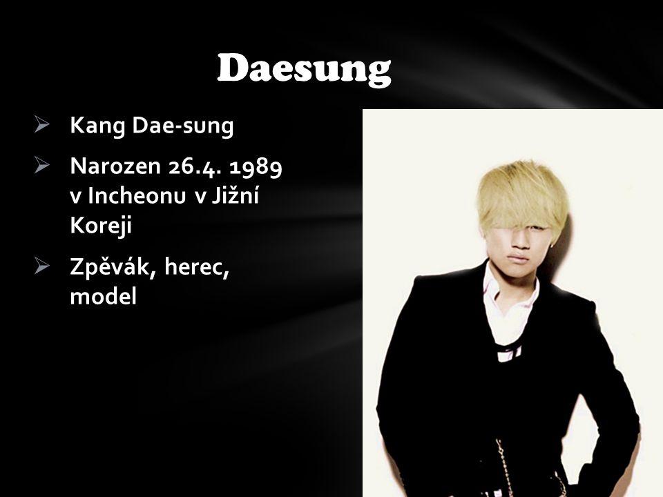  Kang Dae-sung  Narozen 26.4. 1989 v Incheonu v Jižní Koreji  Zpěvák, herec, model Daesung