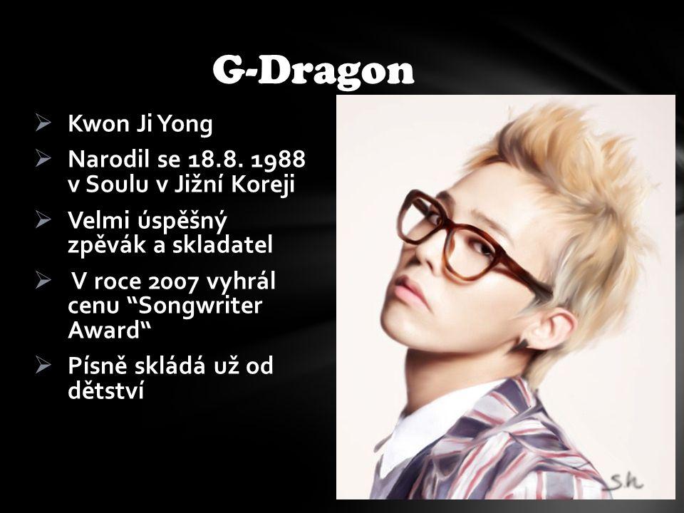 """ Kwon Ji Yong  Narodil se 18.8. 1988 v Soulu v Jižní Koreji  Velmi úspěšný zpěvák a skladatel  V roce 2007 vyhrál cenu """"Songwriter Award""""  Písně"""
