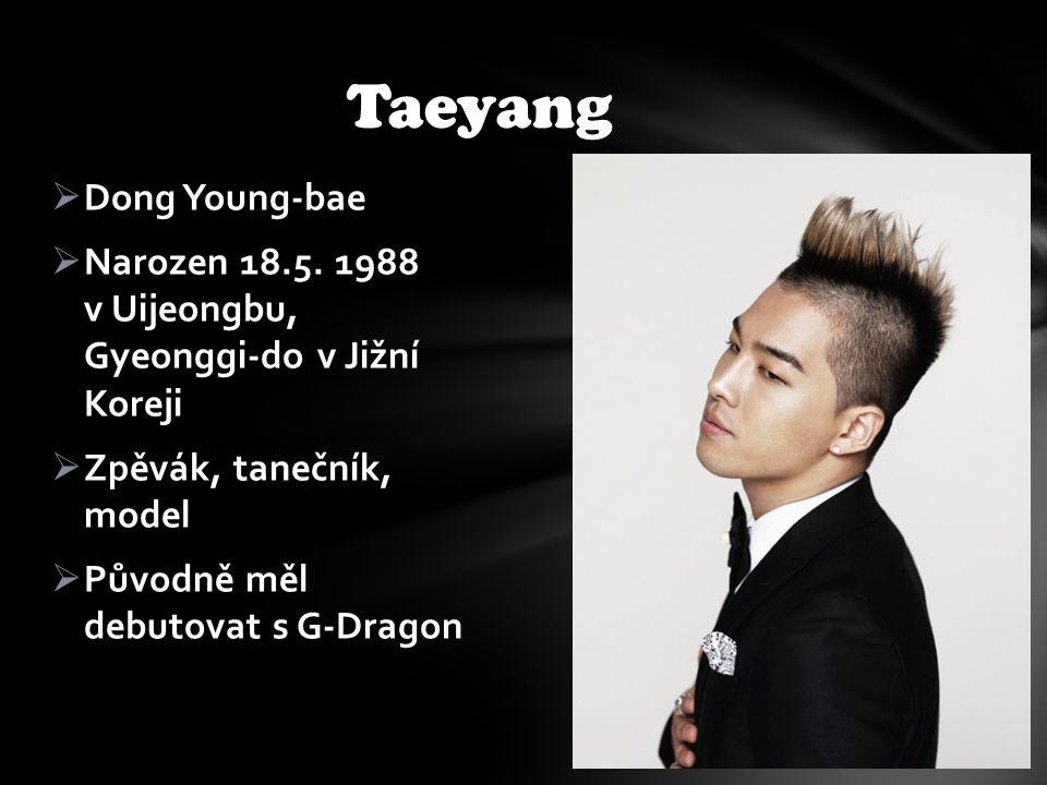  Dong Young-bae  Narozen 18.5. 1988 v Uijeongbu, Gyeonggi-do v Jižní Koreji  Zpěvák, tanečník, model  Původně měl debutovat s G-Dragon Taeyang