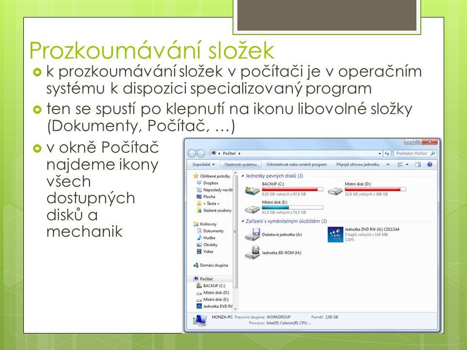 Prozkoumávání složek  v okně Počítač najdeme ikony všech dostupných disků a mechanik  k prozkoumávání složek v počítači je v operačním systému k dis