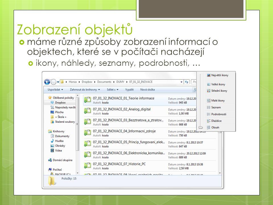 Zobrazení objektů  máme různé způsoby zobrazení informací o objektech, které se v počítači nacházejí  ikony, náhledy, seznamy, podrobnosti, …