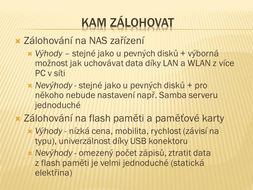  Zálohování na NAS zařízení  Výhody – stejné jako u pevných disků + výborná možnost jak uchovávat data díky LAN a WLAN z více PC v síti  Nevýhody - stejné jako u pevných disků + pro někoho nebude nastavení např.
