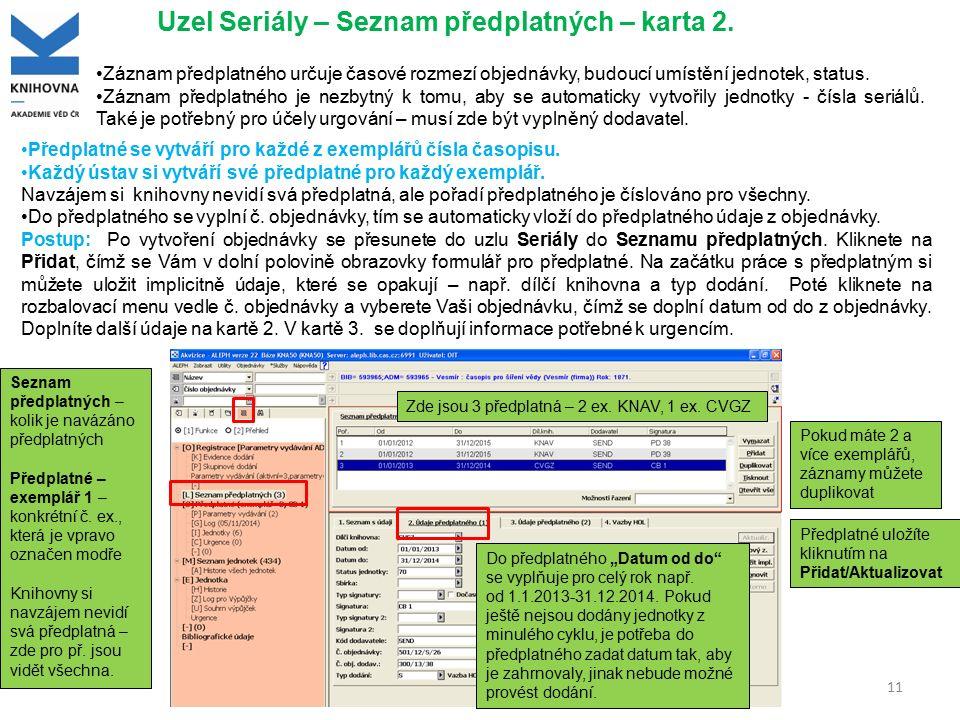 11 Uzel Seriály – Seznam předplatných – karta 2. Záznam předplatného určuje časové rozmezí objednávky, budoucí umístění jednotek, status. Záznam předp