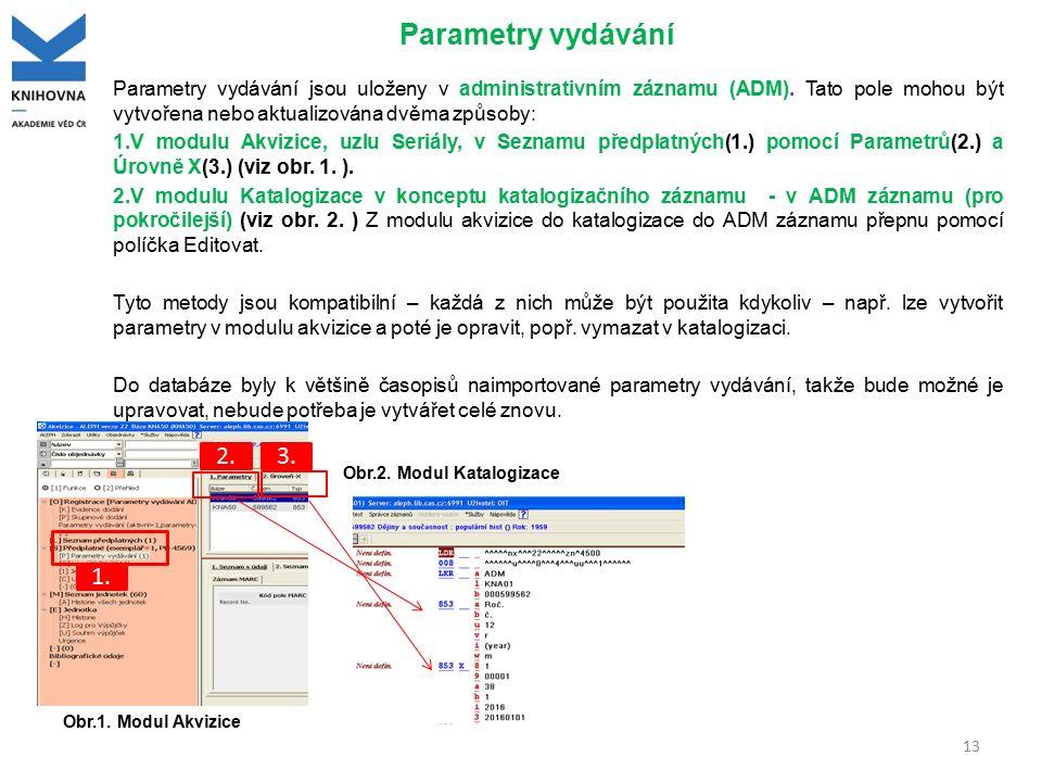 Parametry vydávání Parametry vydávání jsou uloženy v administrativním záznamu (ADM). Tato pole mohou být vytvořena nebo aktualizována dvěma způsoby: 1