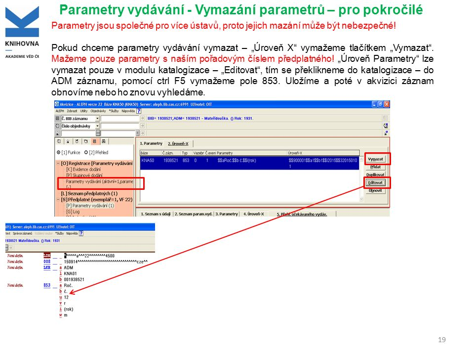 Parametry vydávání - Vymazání parametrů – pro pokročilé 19 Parametry jsou společné pro více ústavů, proto jejich mazání může být nebezpečné! Pokud chc
