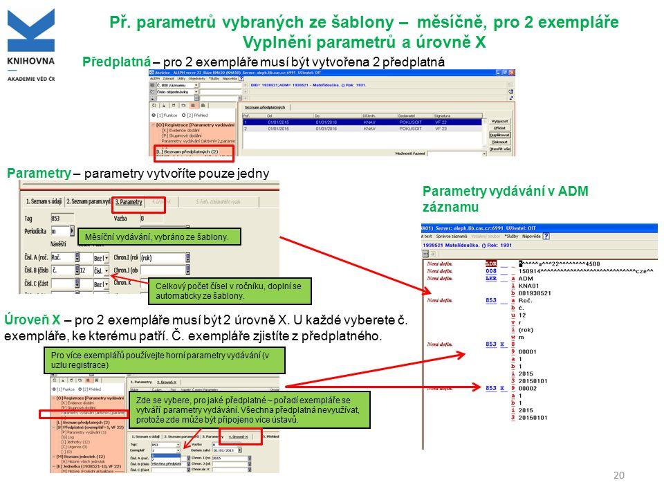 Př. parametrů vybraných ze šablony – měsíčně, pro 2 exempláře Vyplnění parametrů a úrovně X 20 Předplatná – pro 2 exempláře musí být vytvořena 2 předp