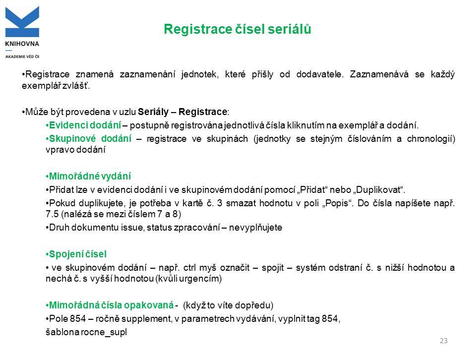 Registrace čísel seriálů Registrace znamená zaznamenání jednotek, které přišly od dodavatele. Zaznamenává se každý exemplář zvlášť. Může být provedena
