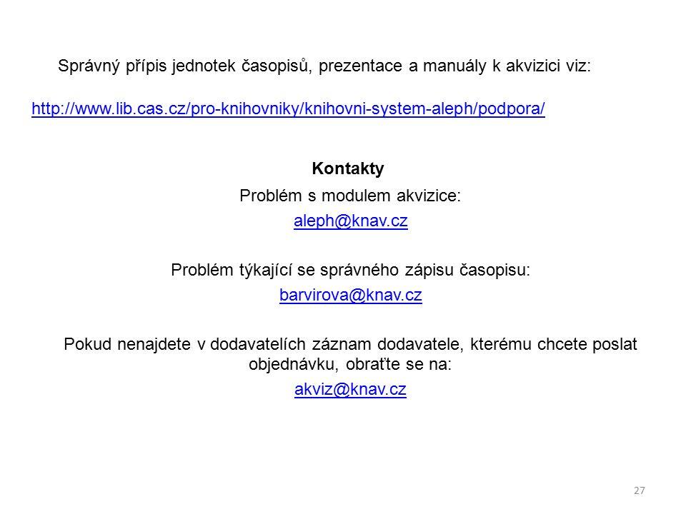 Kontakty Problém s modulem akvizice: aleph@knav.cz Problém týkající se správného zápisu časopisu: barvirova@knav.cz Pokud nenajdete v dodavatelích záz