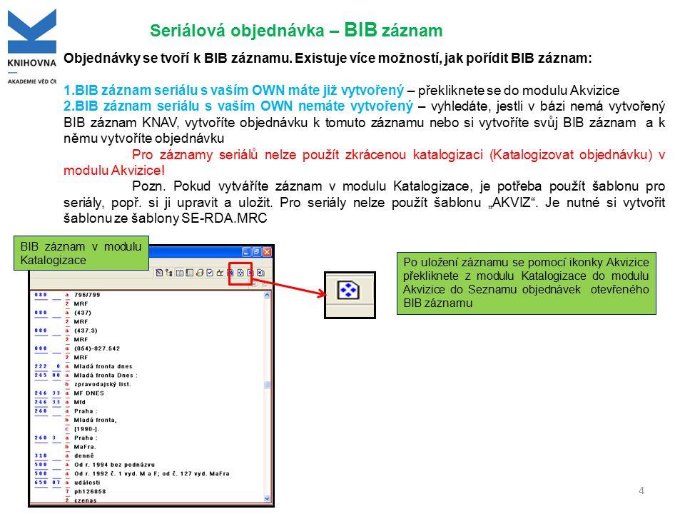 4 Seriálová objednávka – BIB záznam Objednávky se tvoří k BIB záznamu. Existuje více možností, jak pořídit BIB záznam: 1.BIB záznam seriálu s vaším OW