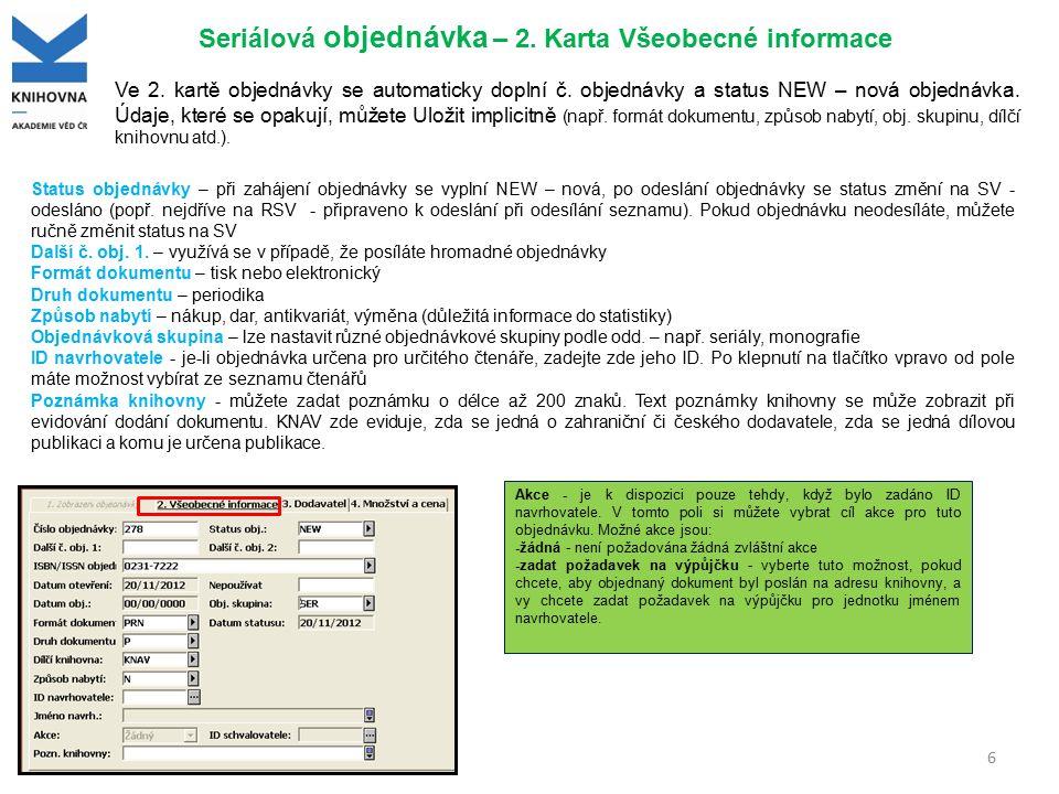 6 Seriálová objednávka – 2. Karta Všeobecné informace Ve 2. kartě objednávky se automaticky doplní č. objednávky a status NEW – nová objednávka. Údaje