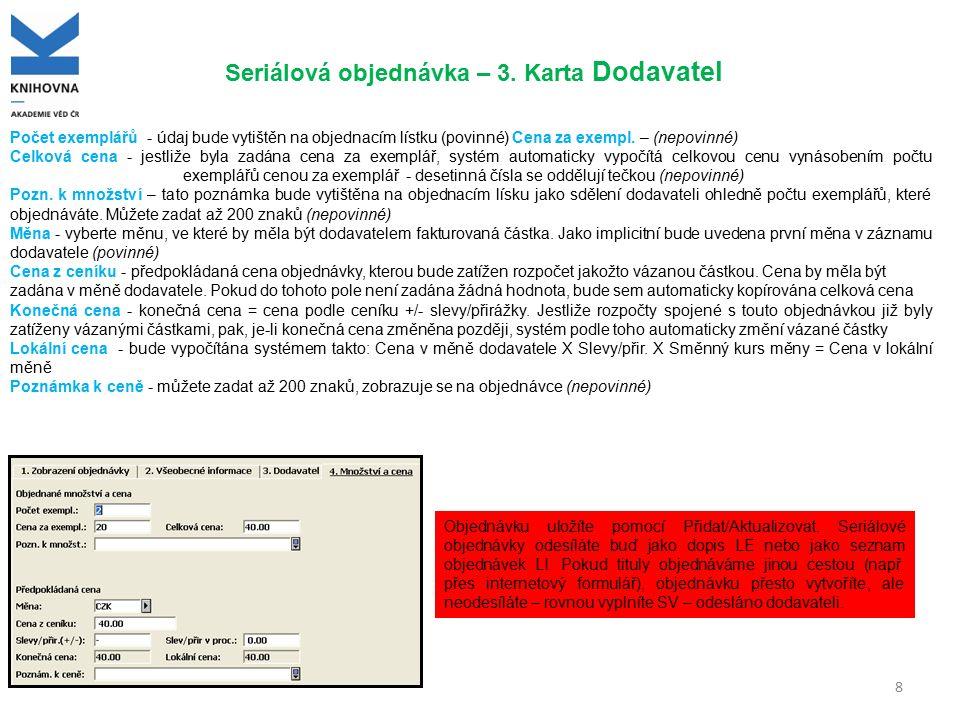 8 Seriálová objednávka – 3. Karta Dodavatel Počet exemplářů - údaj bude vytištěn na objednacím lístku (povinné) Cena za exempl. – (nepovinné) Celková