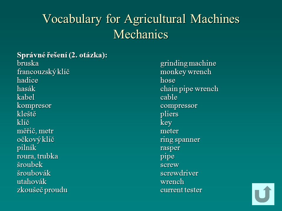 Vocabulary for Agricultural Machines Mechanics potato planter seed drill Sieve bunker silo silage harvester combine harvester turning machine bottom corps beaterscrewdriver ignittion coil Správné řešení (3.