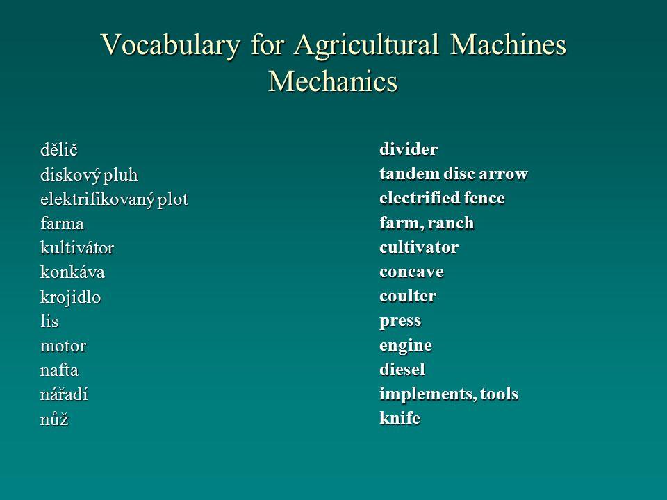 Vocabulary for Agricultural Machines Mechanics dělič diskový pluh elektrifikovaný plot farmakultivátorkonkávakrojidlolismotornaftanářadínůž divider ta