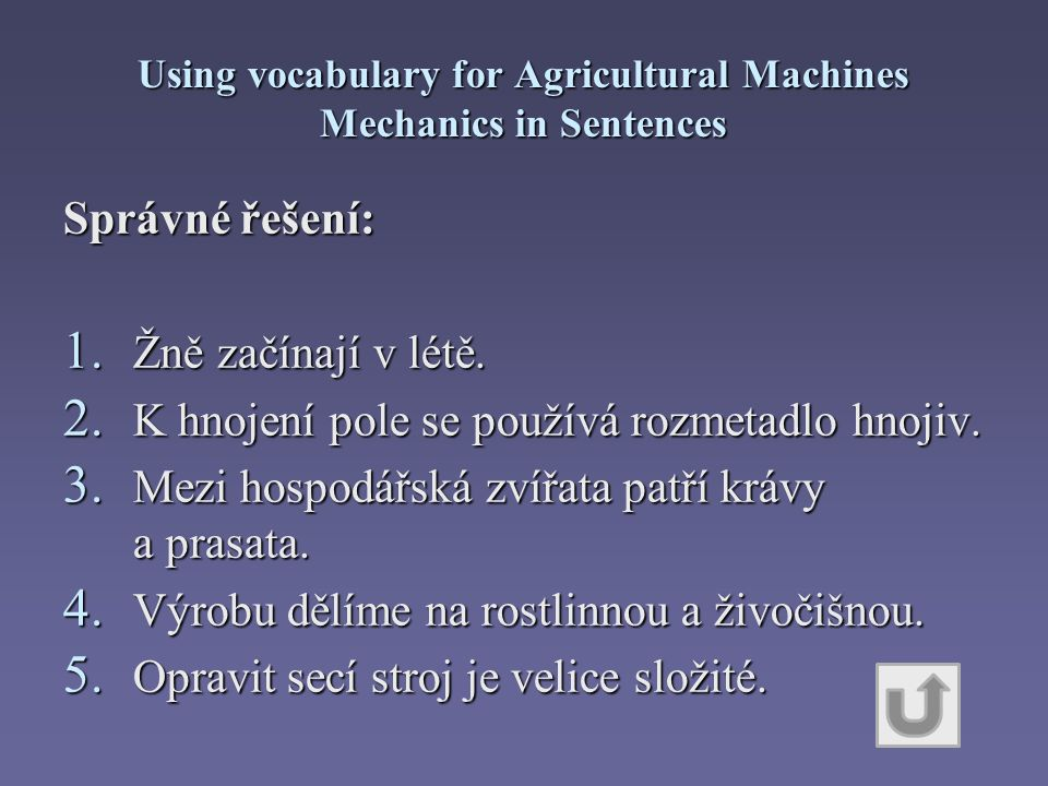 Using vocabulary for Agricultural Machines Mechanics in Sentences Správné řešení: 1.