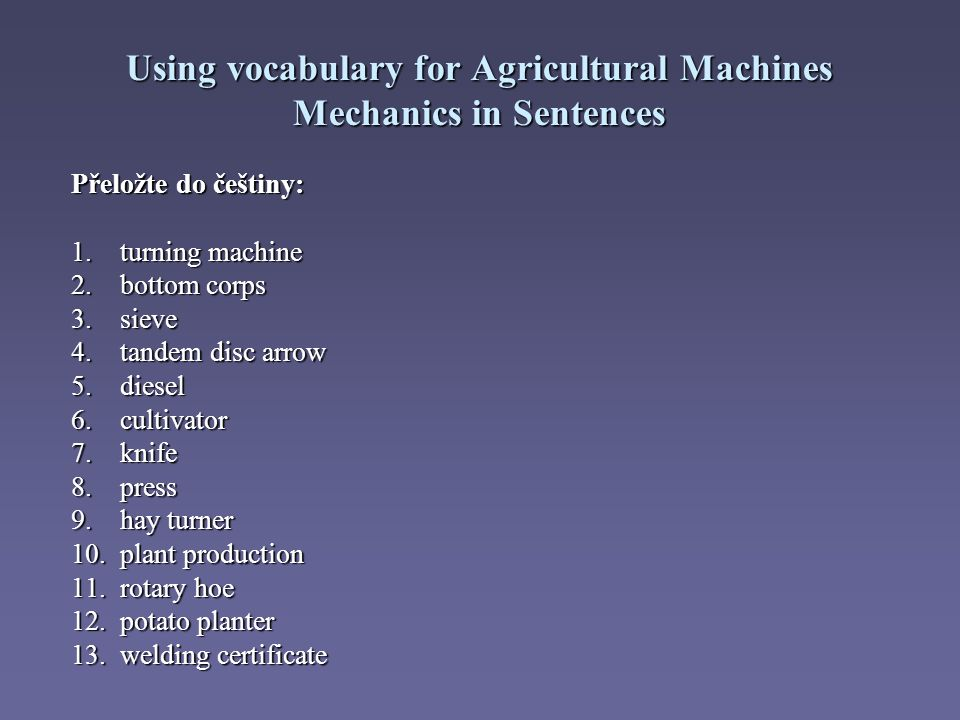 Using vocabulary for Agricultural Machines Mechanics in Sentences Přeložte do češtiny: 1.