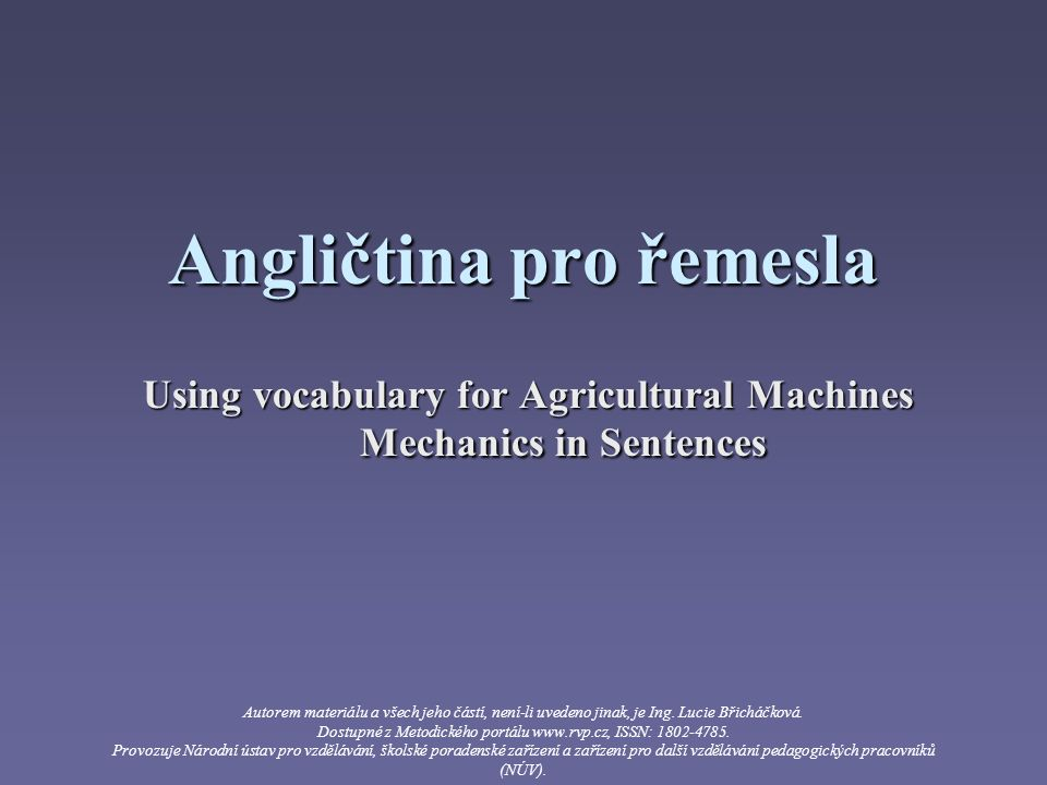 Using vocabulary for Agricultural Machines Mechanics in Sentences Přeložte do češtiny: 1.