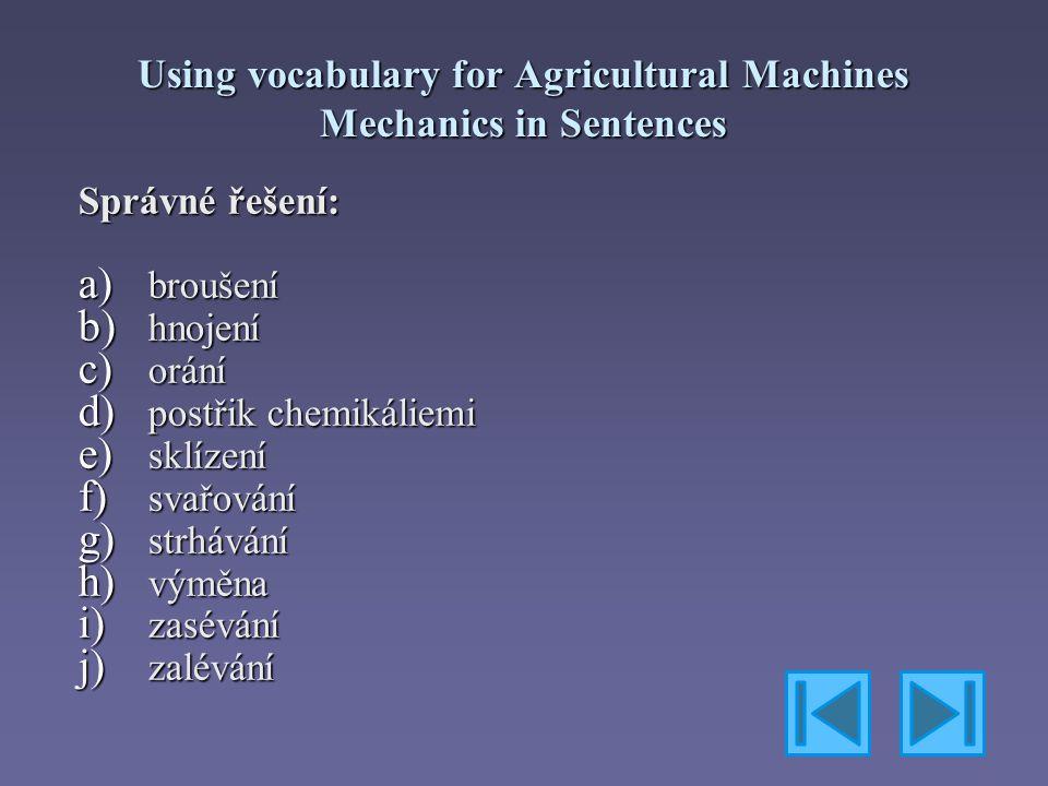 Using vocabulary for Agricultural Machines Mechanics in Sentences Přelož věty do angličtiny.