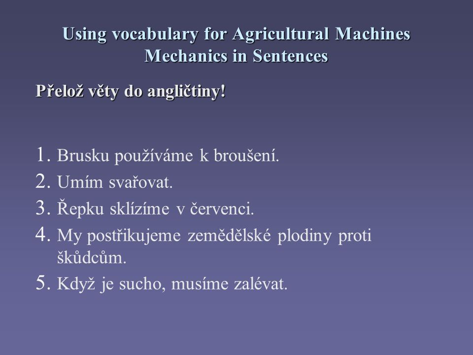 Using vocabulary for Agricultural Machines Mechanics in Sentences Přelož věty do angličtiny.