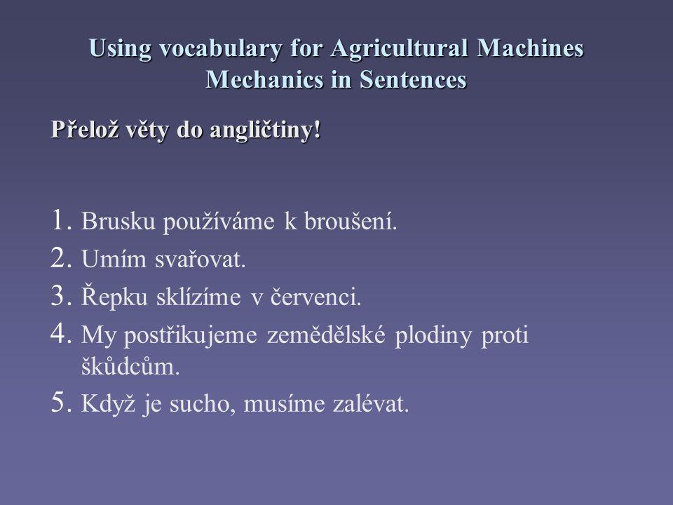 Using vocabulary for Agricultural Machines Mechanics in Sentences Správné řešení: 1.