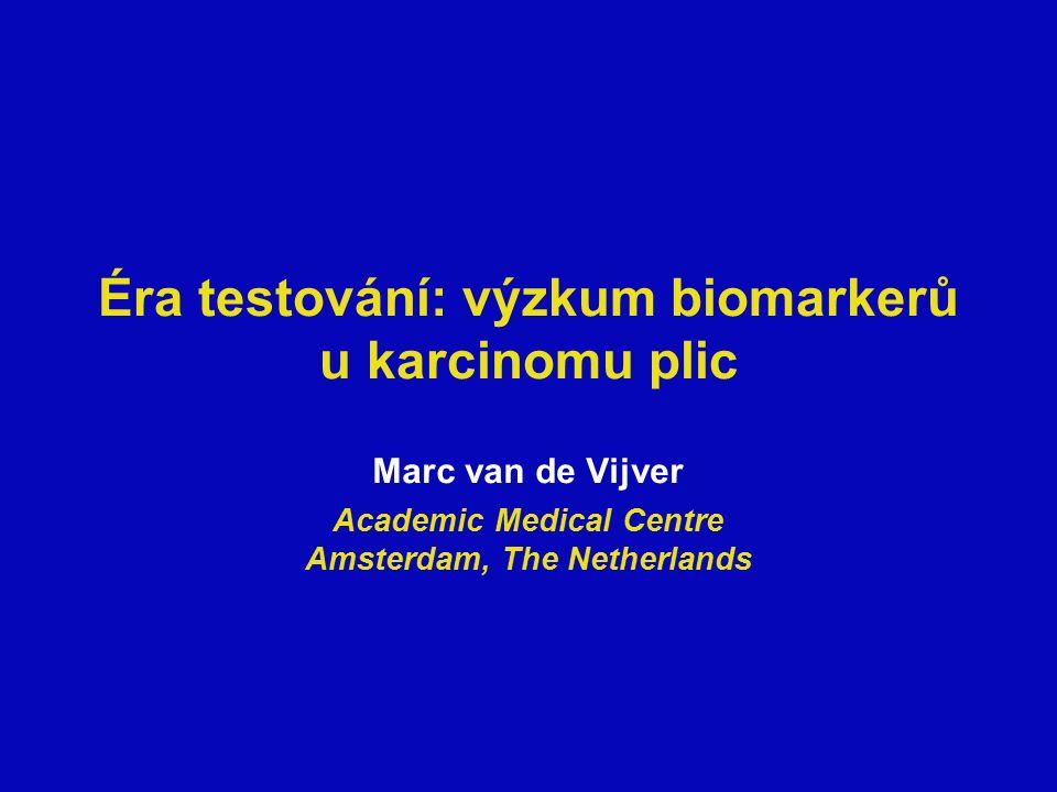Éra testování: výzkum biomarkerů u karcinomu plic Marc van de Vijver Academic Medical Centre Amsterdam, The Netherlands